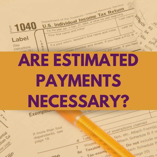 Estimated Payments: Are They Necessary?