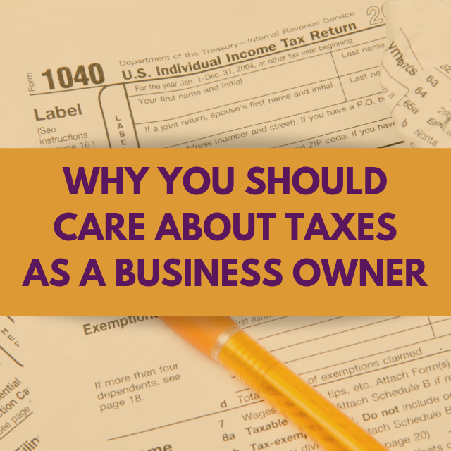Why Small Business Owners Should Care About Taxes
