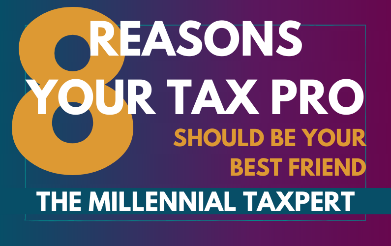 8 Reasons Your Tax Pro Should Be Your Best Friend