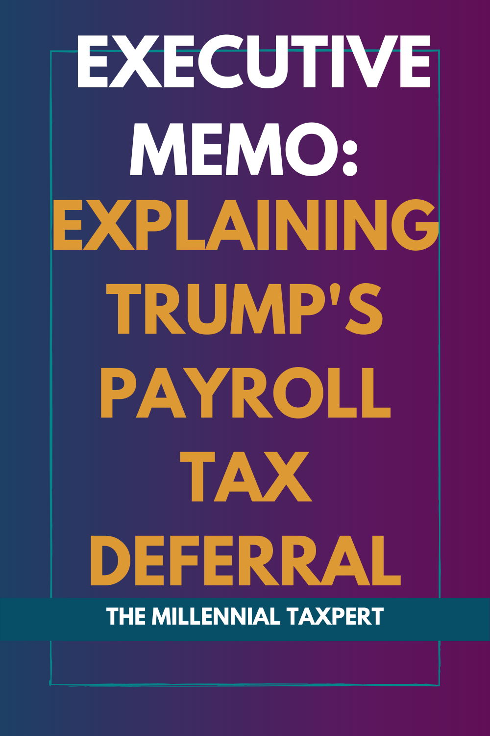 Pinterest graphic that says executive memo: explaining trump's payroll tax deferral